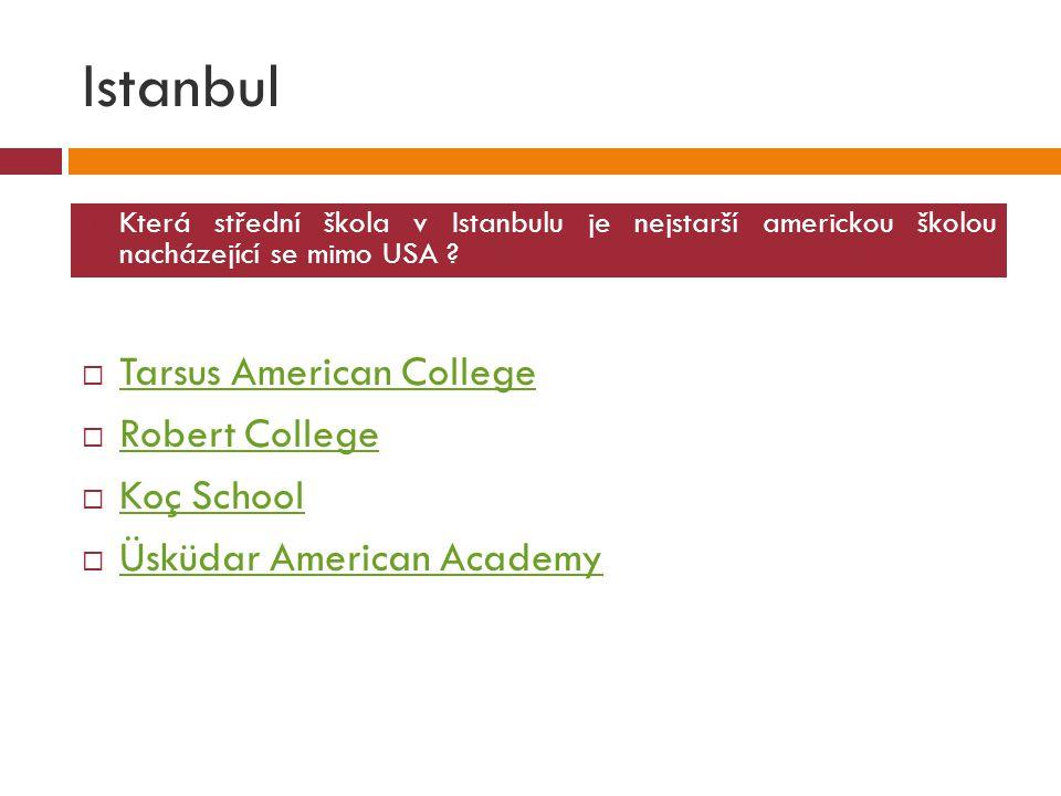 Istanbul  Tarsus American College Tarsus American College  Robert College Robert College  Koç School Koç School  Üsküdar American Academy Üsküdar