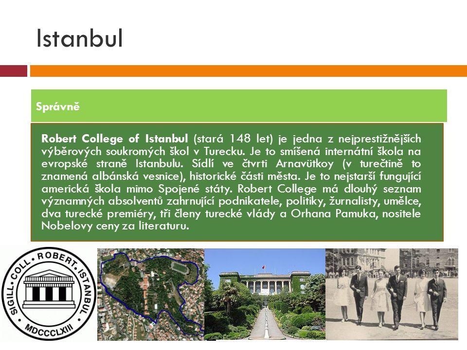 Istanbul  Robert College of Istanbul (stará 148 let) je jedna z nejprestižnějších výběrových soukromých škol v Turecku. Je to smíšená internátní škol