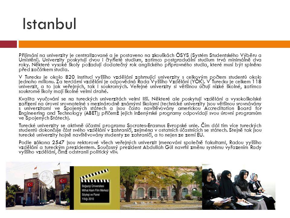 Istanbul  Přijímání na univerzity je centralizované a je postaveno na zkouškách ÖSYS (Systém Studentského Výběru a Umístění). Univerzity poskytují dv