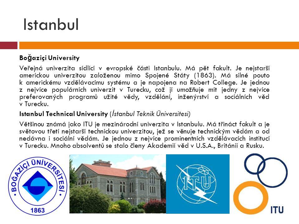 Istanbul  Bo ğ aziçi University  Veřejná univerzita sídlící v evropské části Istanbulu. Má pět fakult. Je nejstarší americkou univerzitou založenou