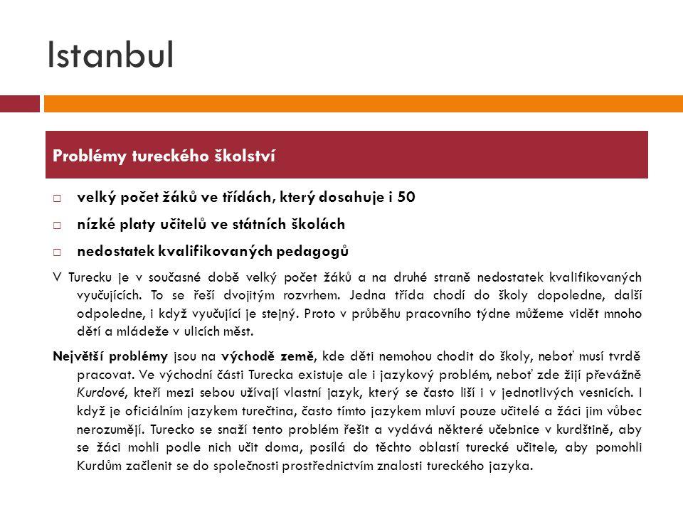 Istanbul  velký počet žáků ve třídách, který dosahuje i 50  nízké platy učitelů ve státních školách  nedostatek kvalifikovaných pedagogů V Turecku