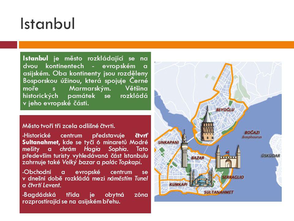Istanbul Město tvoří tři zcela odlišné čtvrti. Historické centrum představuje čtvrť Sultanahmet, kde se tyčí 6 minaretů Modré mešity a chrám Hagia Sop