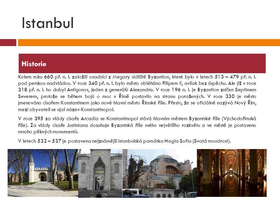 Istanbul  Kolem roku 660 př. n. l. založili osadníci z Megary sídliště Byzantion, které bylo v letech 513 – 479 př. n. l. pod perskou nadvládou. V ro