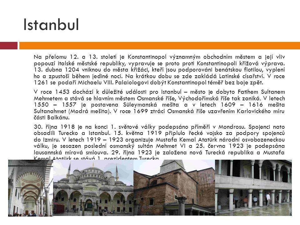 Istanbul  Na přelomu 12. a 13. století je Konstantinopol významným obchodním městem a její vliv popouzí italské městské republiky, vypravuje se proto