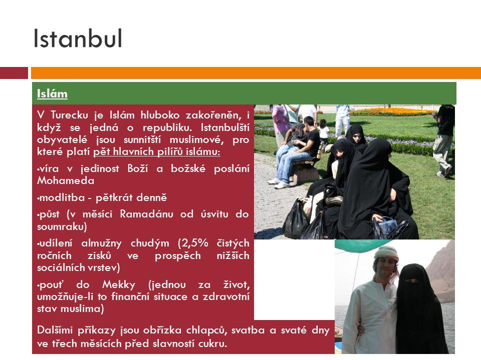 Istanbul V Turecku je Islám hluboko zakořeněn, i když se jedná o republiku. Istanbulští obyvatelé jsou sunnitští muslimové, pro které platí pět hlavní