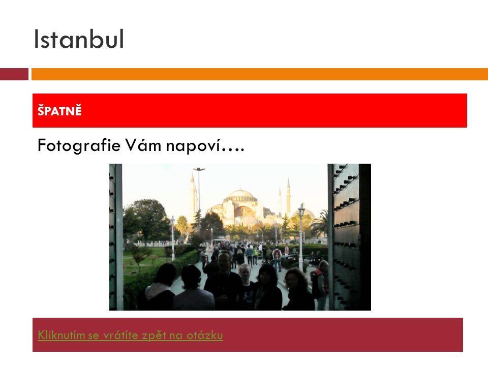 Istanbul Fotografie Vám napoví…. ŠPATNĚ Kliknutím se vrátíte zpět na otázku