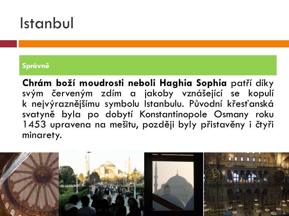 Istanbul Chrám boží moudrosti neboli Haghia Sophia patří díky svým červeným zdím a jakoby vznášející se kopulí k nejvýraznějšímu symbolu Istanbulu. Pů