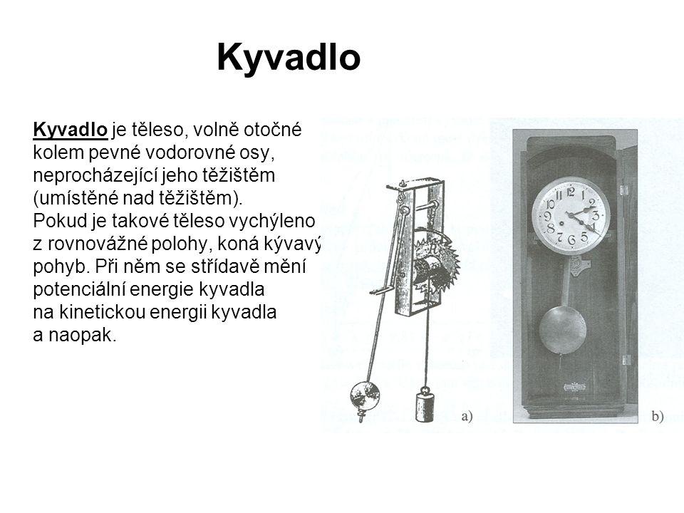 Kyvadlo Kyvadlo je těleso, volně otočné kolem pevné vodorovné osy, neprocházející jeho těžištěm (umístěné nad těžištěm).