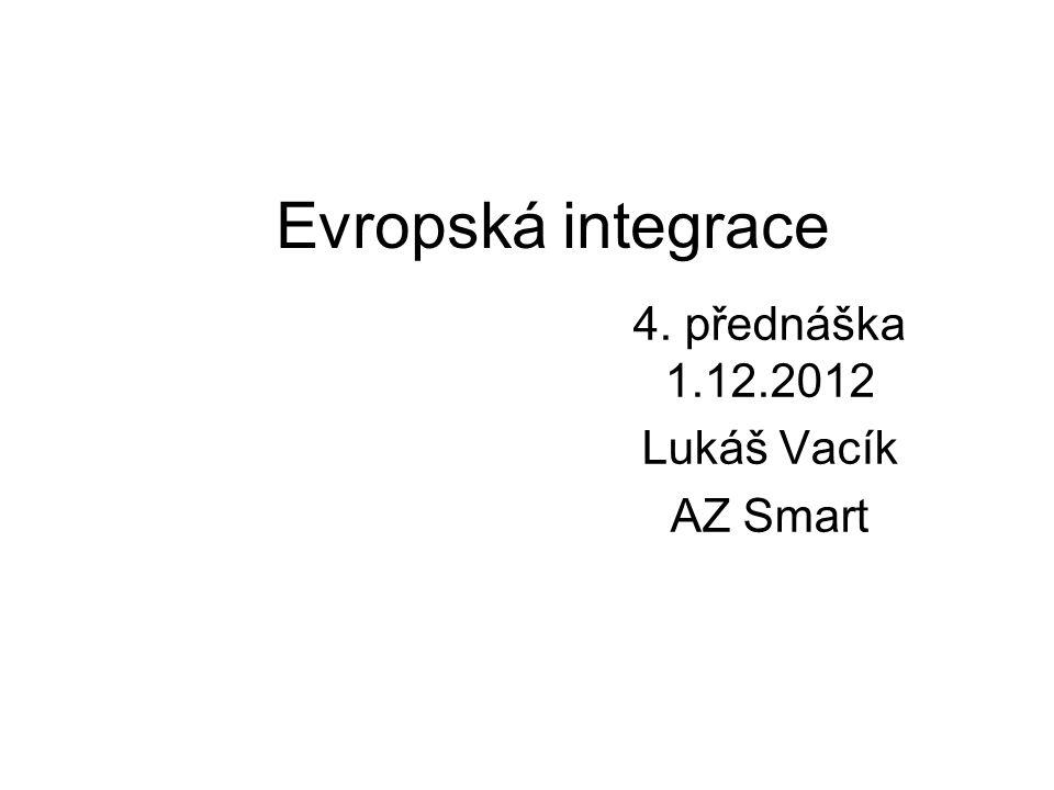 Evropská integrace 4. přednáška 1.12.2012 Lukáš Vacík AZ Smart