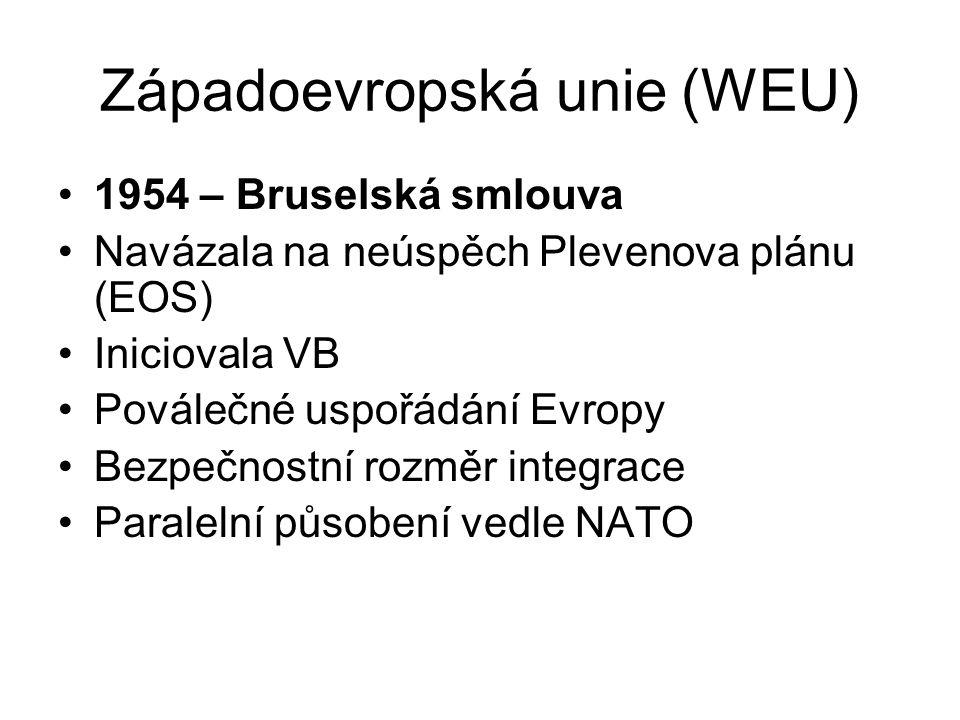 Západoevropská unie (WEU) 1954 – Bruselská smlouva Navázala na neúspěch Plevenova plánu (EOS) Iniciovala VB Poválečné uspořádání Evropy Bezpečnostní r