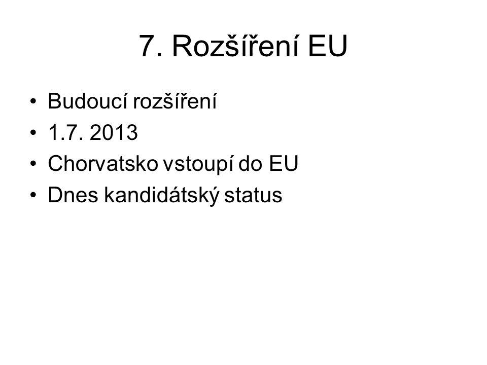 7. Rozšíření EU Budoucí rozšíření 1.7. 2013 Chorvatsko vstoupí do EU Dnes kandidátský status