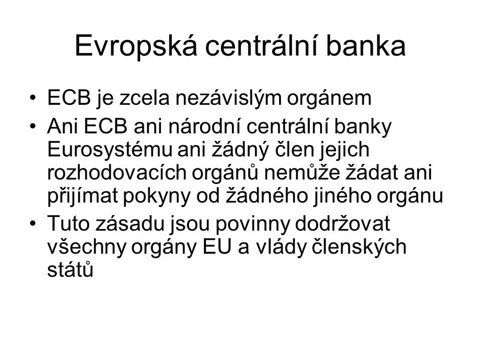 Evropská centrální banka ECB je zcela nezávislým orgánem Ani ECB ani národní centrální banky Eurosystému ani žádný člen jejich rozhodovacích orgánů ne