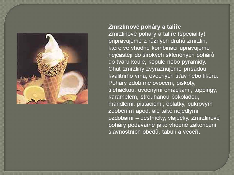 Zmrzlinové poháry a talíře Zmrzlinové poháry a talíře (speciality) připravujeme z různých druhů zmrzlin, které ve vhodné kombinaci upravujeme nejčastěji do širokých skleněných pohárů do tvaru koule, kopule nebo pyramidy.