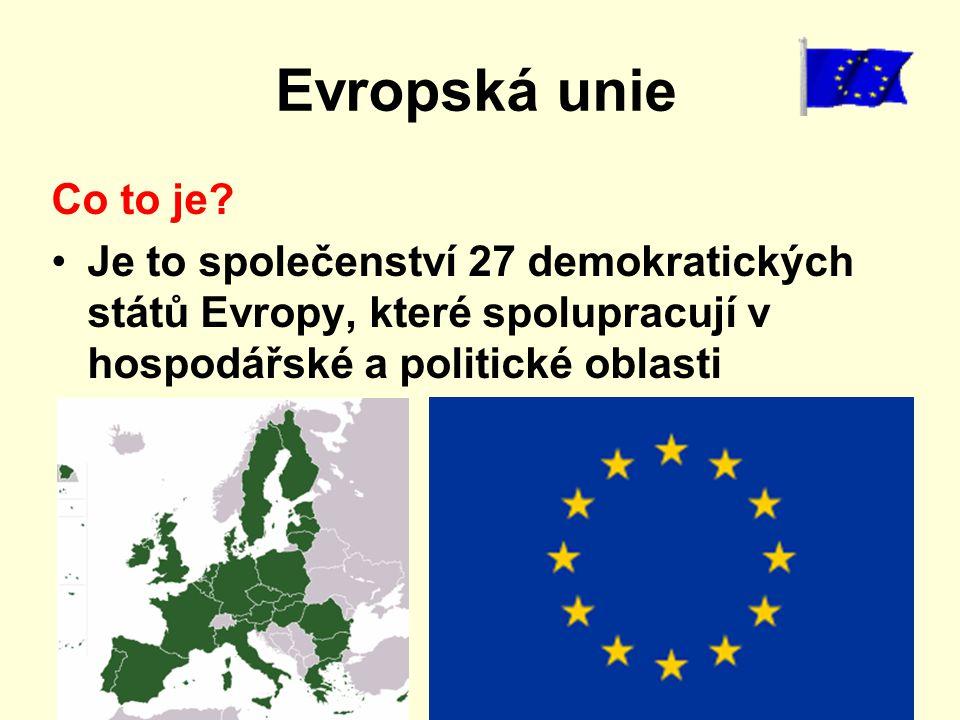 Evropská unie Co to je? Je to společenství 27 demokratických států Evropy, které spolupracují v hospodářské a politické oblasti
