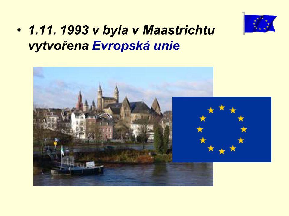 1.11. 1993 v byla v Maastrichtu vytvořena Evropská unie