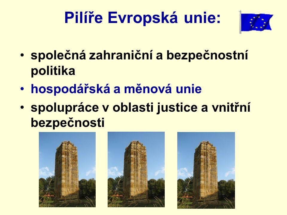 Pilíře Evropská unie: společná zahraniční a bezpečnostní politika hospodářská a měnová unie spolupráce v oblasti justice a vnitřní bezpečnosti