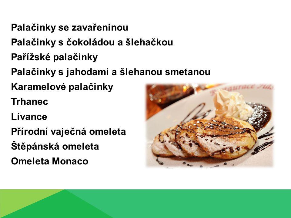 Palačinky se zavařeninou Palačinky s čokoládou a šlehačkou Pařížské palačinky Palačinky s jahodami a šlehanou smetanou Karamelové palačinky Trhanec Lívance Přírodní vaječná omeleta Štěpánská omeleta Omeleta Monaco