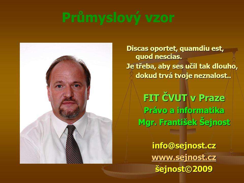 Průmyslový vzor Discas oportet, quamdiu est, quod nescias. Je třeba, aby ses učil tak dlouho, dokud trvá tvoje neznalost.. FIT ČVUT v Praze Právo a in