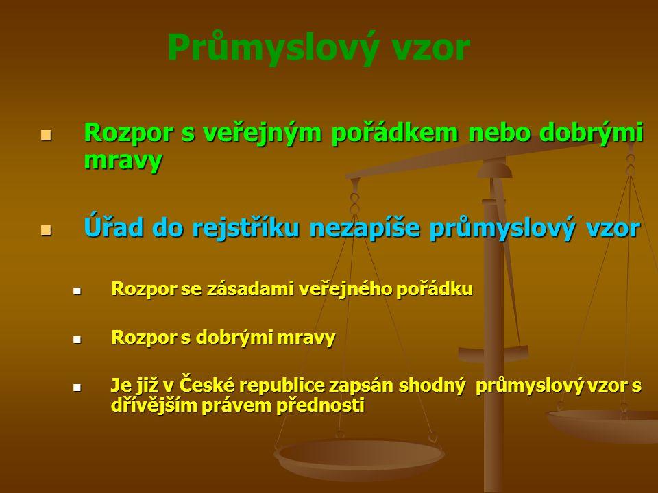 Průmyslový vzor Rozpor s veřejným pořádkem nebo dobrými mravy Rozpor s veřejným pořádkem nebo dobrými mravy Úřad do rejstříku nezapíše průmyslový vzor Úřad do rejstříku nezapíše průmyslový vzor Rozpor se zásadami veřejného pořádku Rozpor se zásadami veřejného pořádku Rozpor s dobrými mravy Rozpor s dobrými mravy Je již v České republice zapsán shodný průmyslový vzor s dřívějším právem přednosti Je již v České republice zapsán shodný průmyslový vzor s dřívějším právem přednosti