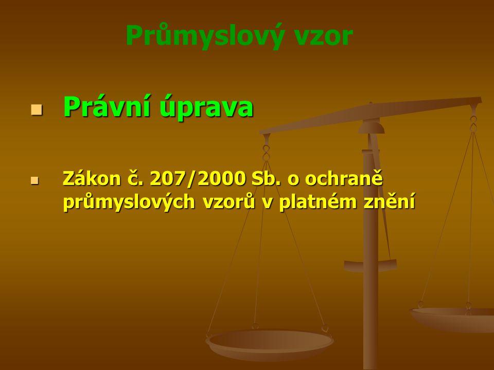 Průmyslový vzor Právní úprava Právní úprava Zákon č. 207/2000 Sb. o ochraně průmyslových vzorů v platném znění Zákon č. 207/2000 Sb. o ochraně průmysl