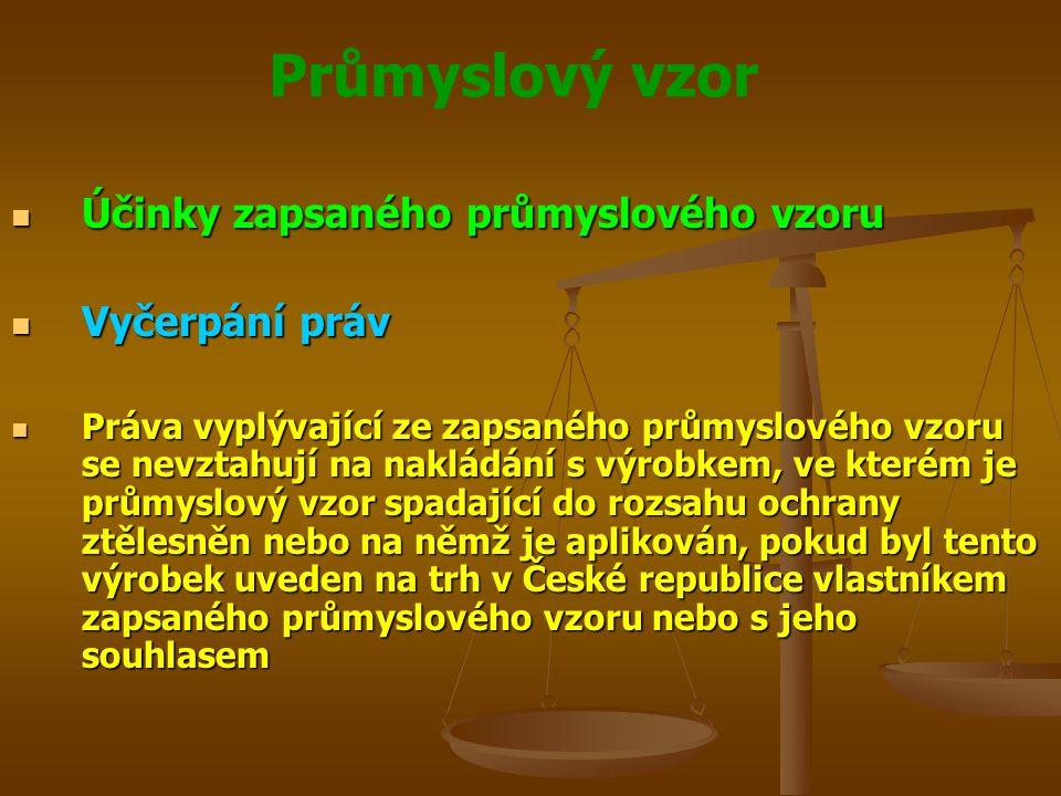 Průmyslový vzor Účinky zapsaného průmyslového vzoru Účinky zapsaného průmyslového vzoru Vyčerpání práv Vyčerpání práv Práva vyplývající ze zapsaného průmyslového vzoru se nevztahují na nakládání s výrobkem, ve kterém je průmyslový vzor spadající do rozsahu ochrany ztělesněn nebo na němž je aplikován, pokud byl tento výrobek uveden na trh v České republice vlastníkem zapsaného průmyslového vzoru nebo s jeho souhlasem Práva vyplývající ze zapsaného průmyslového vzoru se nevztahují na nakládání s výrobkem, ve kterém je průmyslový vzor spadající do rozsahu ochrany ztělesněn nebo na němž je aplikován, pokud byl tento výrobek uveden na trh v České republice vlastníkem zapsaného průmyslového vzoru nebo s jeho souhlasem