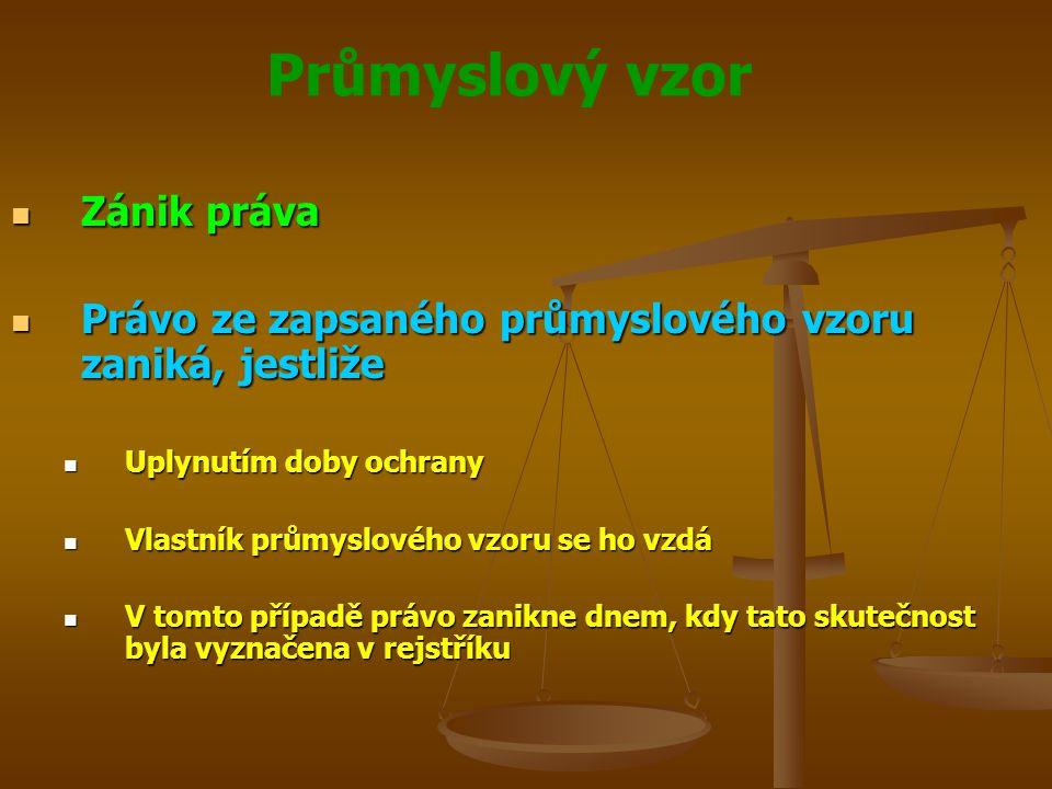 Průmyslový vzor Zánik práva Zánik práva Právo ze zapsaného průmyslového vzoru zaniká, jestliže Právo ze zapsaného průmyslového vzoru zaniká, jestliže