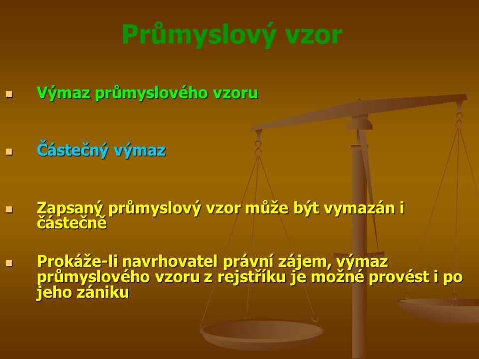 Průmyslový vzor Výmaz průmyslového vzoru Výmaz průmyslového vzoru Částečný výmaz Částečný výmaz Zapsaný průmyslový vzor může být vymazán i částečně Zapsaný průmyslový vzor může být vymazán i částečně Prokáže-li navrhovatel právní zájem, výmaz průmyslového vzoru z rejstříku je možné provést i po jeho zániku Prokáže-li navrhovatel právní zájem, výmaz průmyslového vzoru z rejstříku je možné provést i po jeho zániku