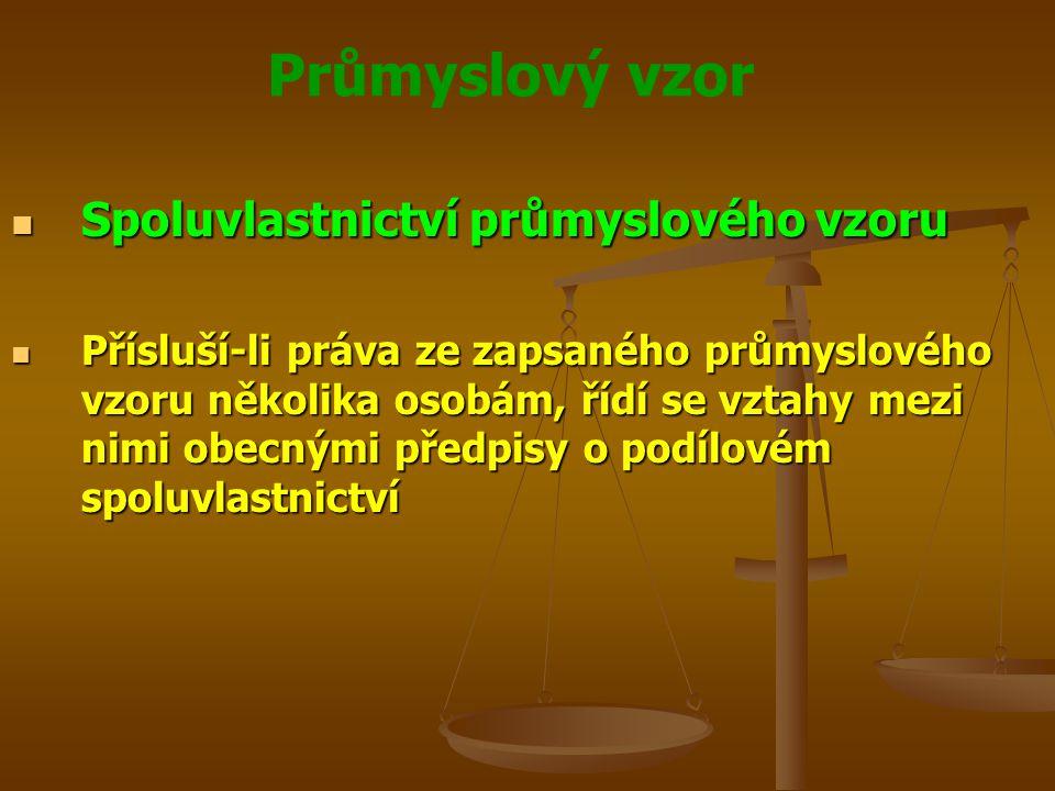 Průmyslový vzor Spoluvlastnictví průmyslového vzoru Spoluvlastnictví průmyslového vzoru Přísluší-li práva ze zapsaného průmyslového vzoru několika osobám, řídí se vztahy mezi nimi obecnými předpisy o podílovém spoluvlastnictví Přísluší-li práva ze zapsaného průmyslového vzoru několika osobám, řídí se vztahy mezi nimi obecnými předpisy o podílovém spoluvlastnictví