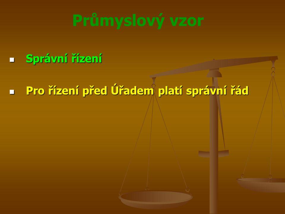 Průmyslový vzor Správní řízení Správní řízení Pro řízení před Úřadem platí správní řád Pro řízení před Úřadem platí správní řád