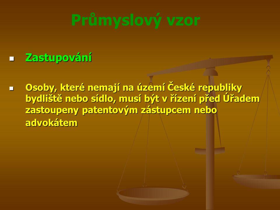 Průmyslový vzor Zastupování Zastupování Osoby, které nemají na území České republiky bydliště nebo sídlo, musí být v řízení před Úřadem zastoupeny patentovým zástupcem nebo advokátem Osoby, které nemají na území České republiky bydliště nebo sídlo, musí být v řízení před Úřadem zastoupeny patentovým zástupcem nebo advokátem