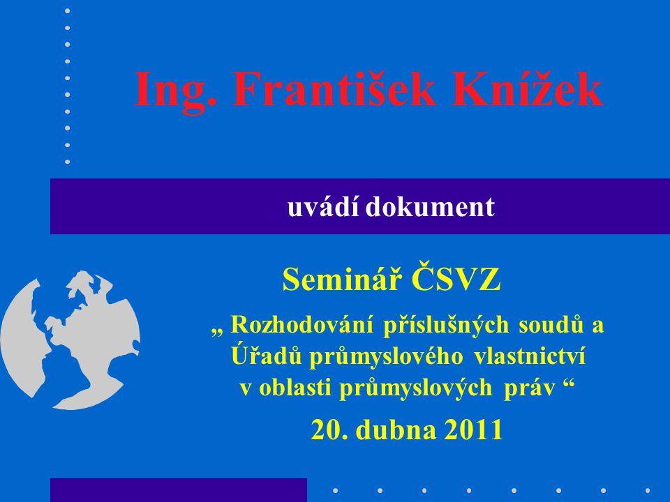 """11 Seminář ČSVZ """"Rozhodování příslušných soudů a Úřadů průmyslového vlastnictví v oblasti průmyslových práv / 20.4.2011 JUDr."""
