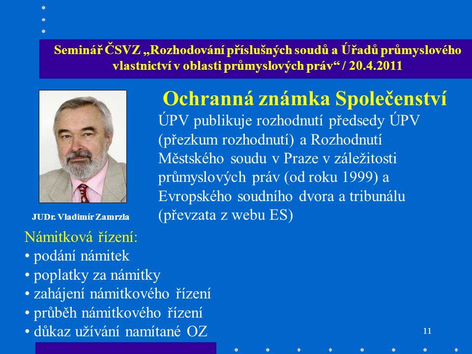 """10 Seminář ČSVZ """"Rozhodování příslušných soudů a Úřadů průmyslového vlastnictví v oblasti průmyslových práv / 20.4.2011 JUDr."""