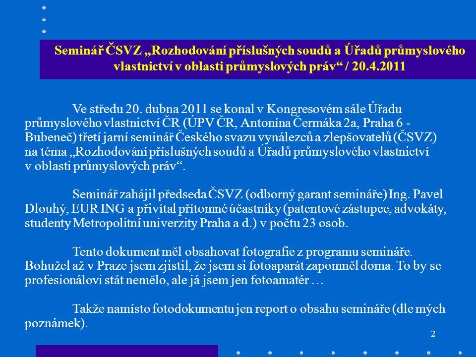 """2 Seminář ČSVZ """"Rozhodování příslušných soudů a Úřadů průmyslového vlastnictví v oblasti průmyslových práv / 20.4.2011 Ve středu 20."""