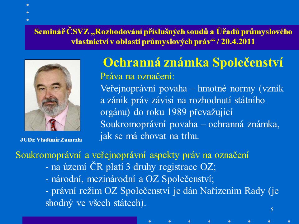 """5 Seminář ČSVZ """"Rozhodování příslušných soudů a Úřadů průmyslového vlastnictví v oblasti průmyslových práv / 20.4.2011 JUDr."""