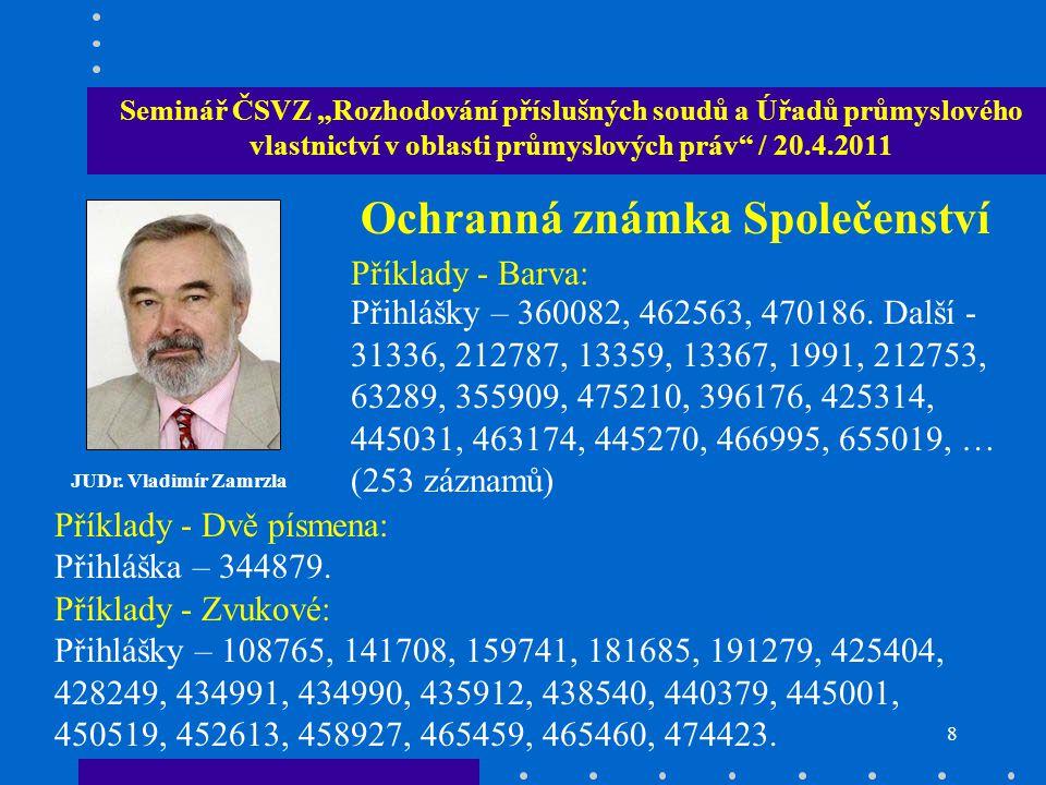 """18 Seminář ČSVZ """"Rozhodování příslušných soudů a Úřadů průmyslového vlastnictví v oblasti průmyslových práv / 20.4.2011 Mgr."""