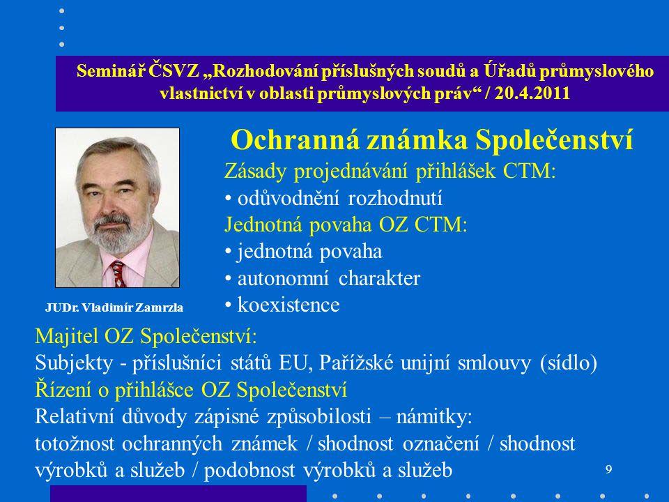 """9 Seminář ČSVZ """"Rozhodování příslušných soudů a Úřadů průmyslového vlastnictví v oblasti průmyslových práv / 20.4.2011 JUDr."""