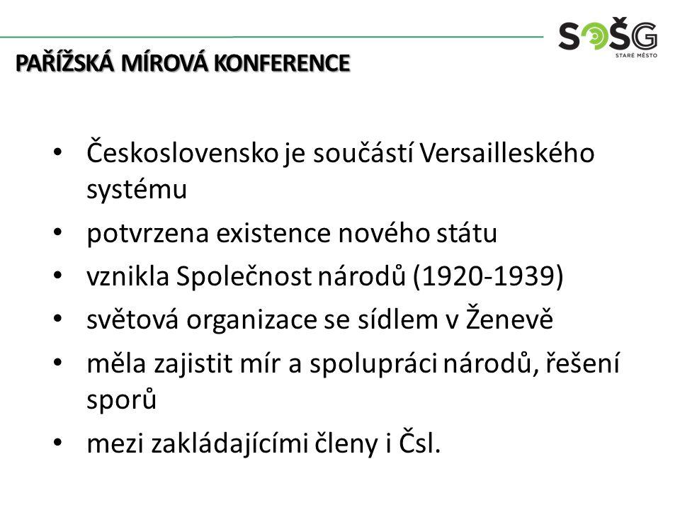 Československo je součástí Versailleského systému potvrzena existence nového státu vznikla Společnost národů (1920-1939) světová organizace se sídlem v Ženevě měla zajistit mír a spolupráci národů, řešení sporů mezi zakládajícími členy i Čsl.