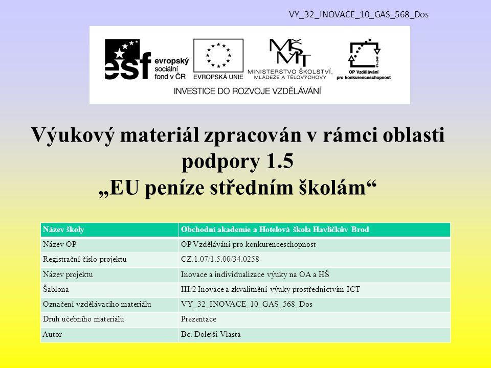 """VY_32_INOVACE_10_GAS_568_Dos Výukový materiál zpracován v rámci oblasti podpory 1.5 """"EU peníze středním školám"""" Název školy Obchodní akademie a Hotelo"""