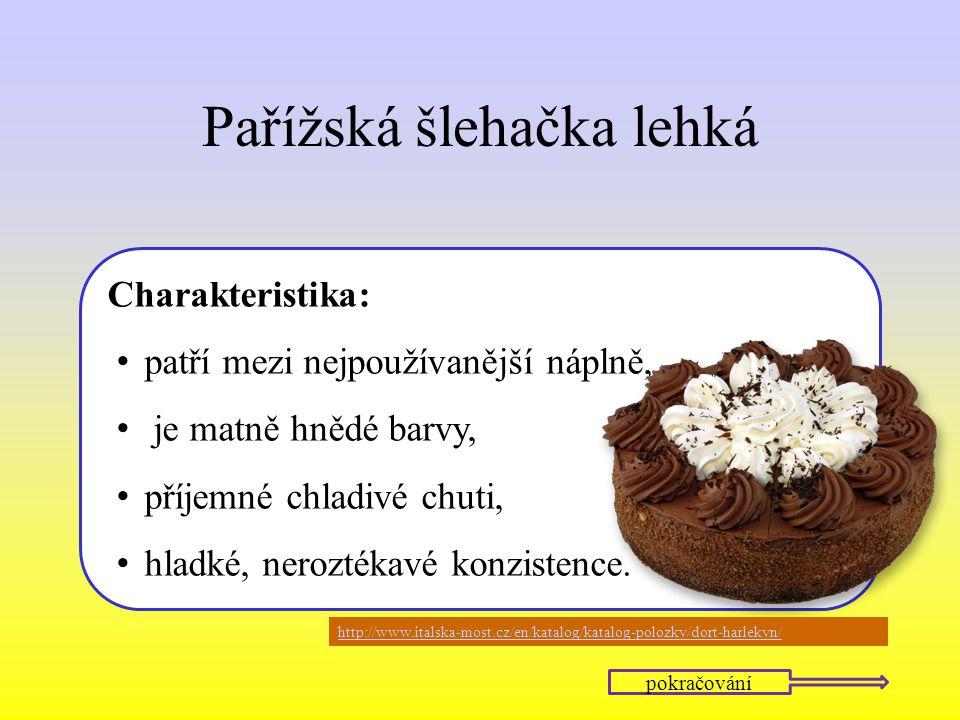 Pařížská šlehačka lehká Charakteristika: patří mezi nejpoužívanější náplně, je matně hnědé barvy, příjemné chladivé chuti, hladké, neroztékavé konzist