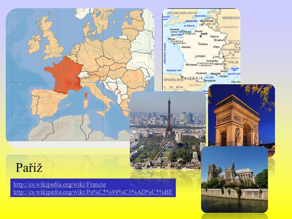 http://cs.wikipedia.org/wiki/Francie http://cs.wikipedia.org/wiki/Pa%C5%99%C3%AD%C5%BE Paříž