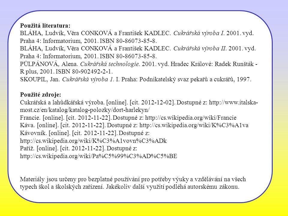 Použitá literatura: BLÁHA, Ludvík, Věra CONKOVÁ a František KADLEC. Cukrářská výroba I. 2001. vyd. Praha 4: Informatorium, 2001. ISBN 80-86073-85-8. B