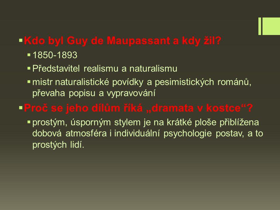  Kdo byl Guy de Maupassant a kdy žil.