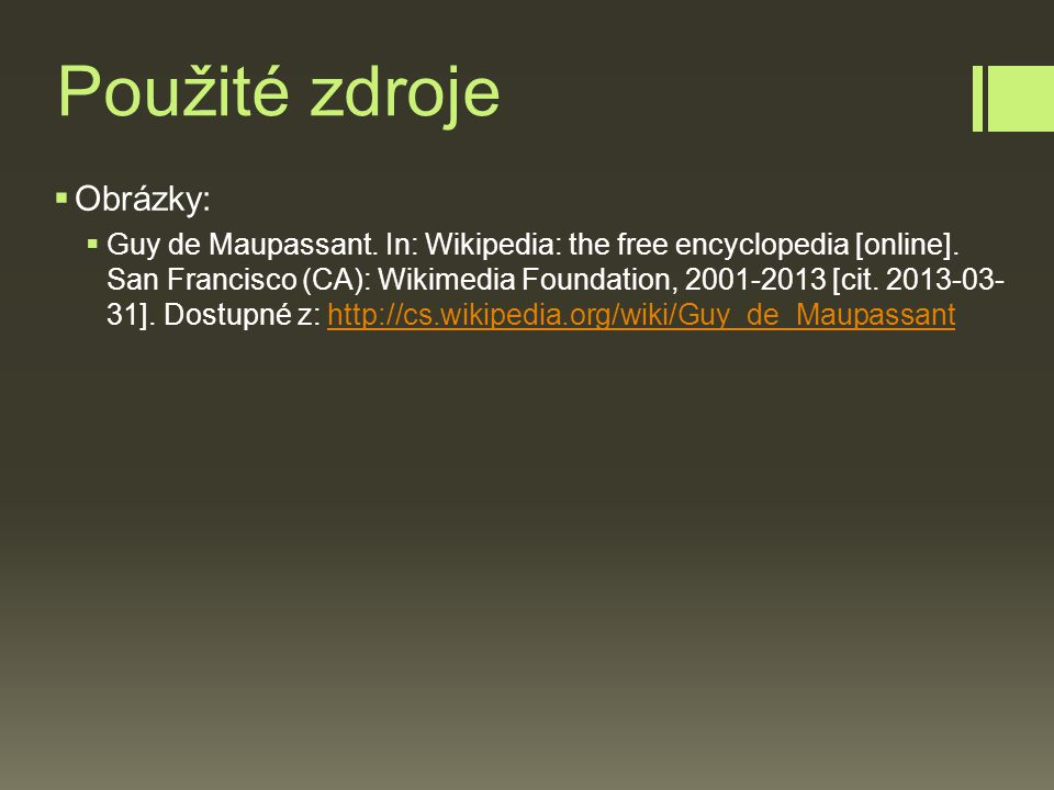 Použité zdroje  Obrázky:  Guy de Maupassant. In: Wikipedia: the free encyclopedia [online]. San Francisco (CA): Wikimedia Foundation, 2001-2013 [cit