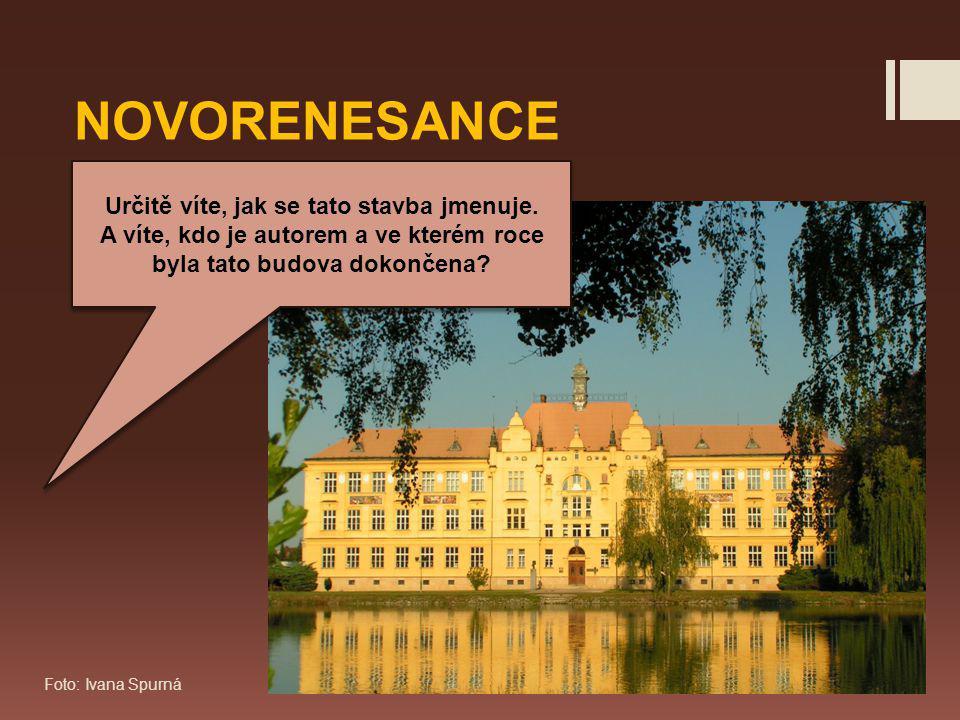 Foto: Ivana Spurná NOVORENESANCE Určitě víte, jak se tato stavba jmenuje.