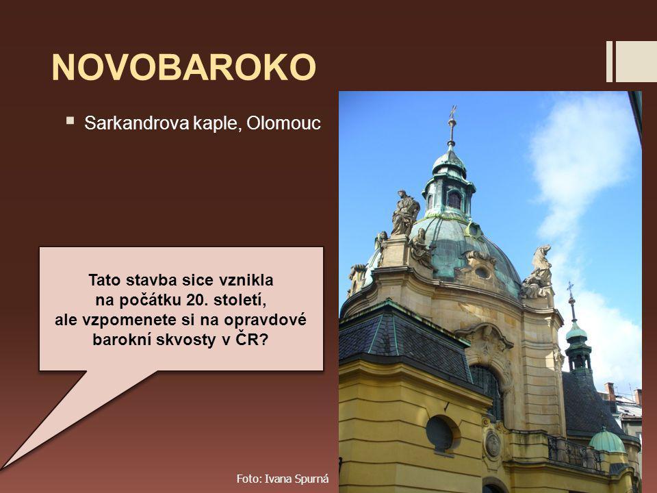 NOVOBAROKO  Sarkandrova kaple, Olomouc Tato stavba sice vznikla na počátku 20.