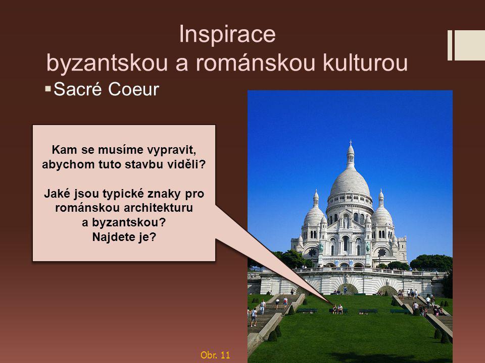 Inspirace byzantskou a románskou kulturou  Sacré Coeur Kam se musíme vypravit, abychom tuto stavbu viděli.