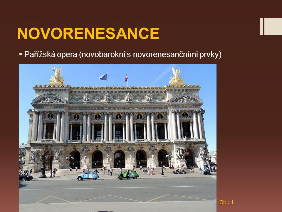 NOVORENESANCE  Pařížská opera (novobarokní s novorenesančními prvky) Obr. 1