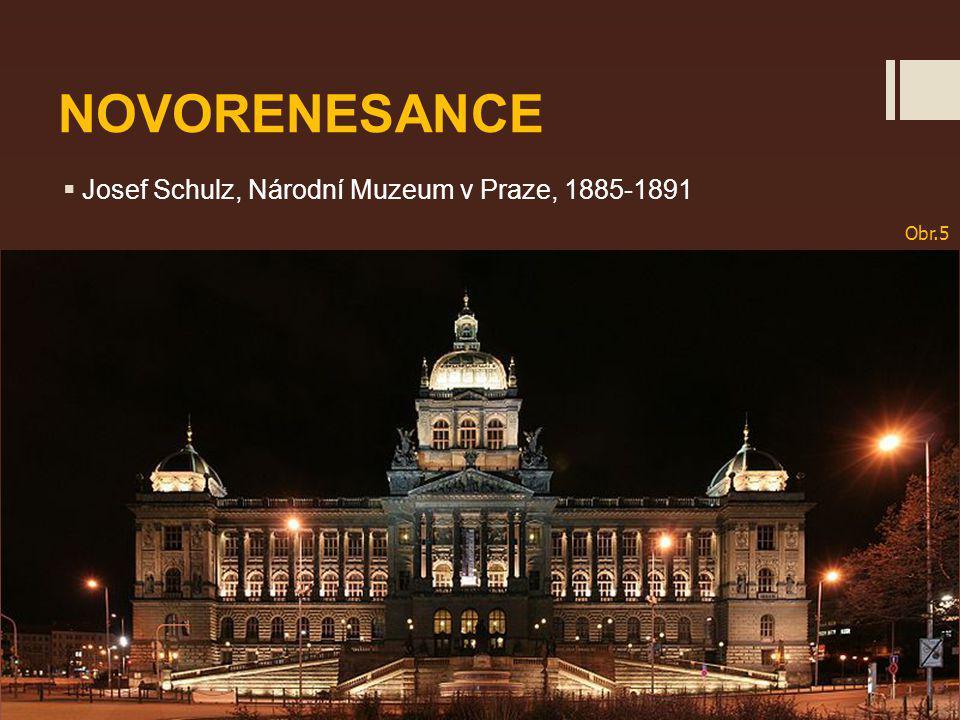 NOVORENESANCE  Josef Schulz, Národní Muzeum v Praze, 1885-1891 Obr.5