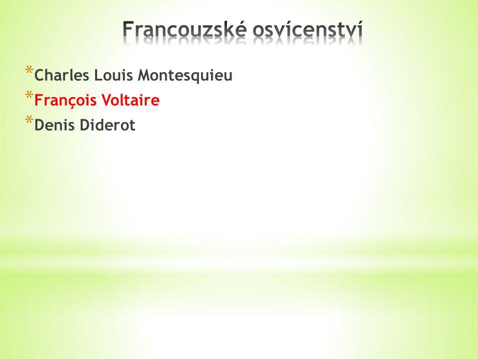 * Charles Louis Montesquieu * François Voltaire * Denis Diderot