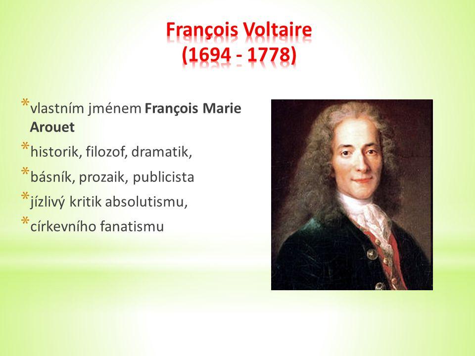 * vlastním jménem François Marie Arouet * historik, filozof, dramatik, * básník, prozaik, publicista * jízlivý kritik absolutismu, * církevního fanatismu
